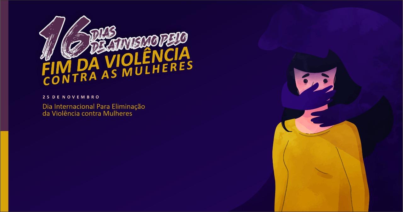 Dia Internacional para Eliminação da Violência contra Mulher marca início de campanha 16 dias de ativismo promovida pela Seciju
