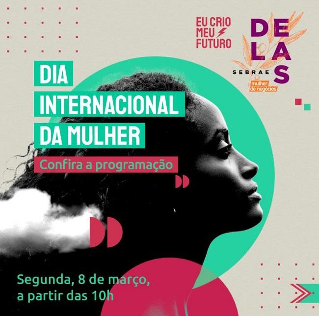 Sebrae realiza programação especial para marcar o Dia Internacional da Mulher